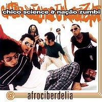 Chico Science, Nacao Zumbi – Afrociberdelia