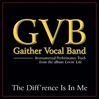 Gaither Vocal Band – The Diff'rence Is In Me [Performance Tracks]