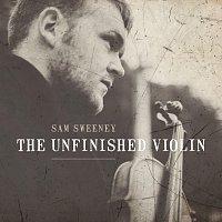 Sam Sweeney – The Unfinished Violin