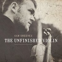 Sam Sweeney – The Unfinished Violin