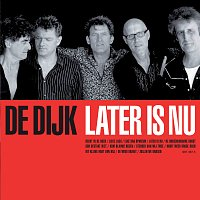 De Dijk – Later Is Nu