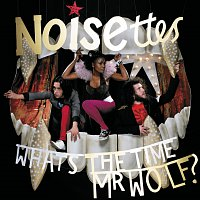 Noisettes – What's The Time Mr. Wolf