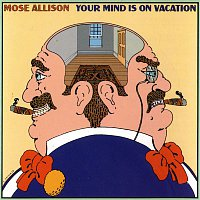 Mose Allison – Your Mind Is On Vacation