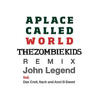 John Legend, Dan Croll, Nach, and Anni B Sweet – A Place Called World (The Zombie Kids Remix)