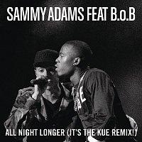 Sammy Adams, B.o.B – All Night Longer (It's The Kue Remix! Radio)