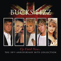 Bucks Fizz – Up Until Now.....The 30th Anniversary Hits Collection