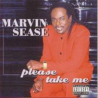 Marvin Sease – Please Take Me!