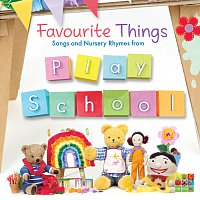 Play School – Favourite Things: Songs And Nursery Rhymes From Play School
