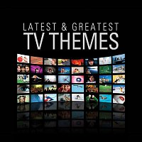 Various Artists.. – Latest & Greatest TV Themes