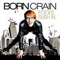 Born Crain – Fools Rush In