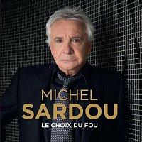 Michel Sardou – Le choix du fou