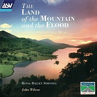 Royal Ballet Sinfonia, John Wilson – The Land Of The Mountain And The Flood - Scottish Orchestral Music