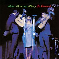 Peter, Paul, Mary – Peter, Paul And Mary In Concert