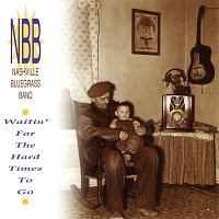 The Nashville Bluegrass Band – Waitin' For The Hard Times To Go