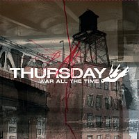 Thursday – War All The Time