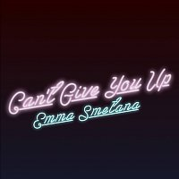 Emma Smetana – Can't Give You Up