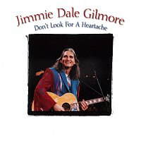 Jimmie Dale Gilmore – Don't Look For A Heartache