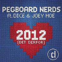 Pegboard Nerds, Dice, Joey Moe – 2012 (Det Derfor)