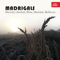 Různí interpreti – Madrigaly (Slavický, Suchoň, Eben, Martinů, Bořkovec)