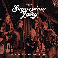 Sugarplum Fairy – Never Thought I'd Say That It's Alright [Exclusive Version]