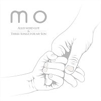 Mo – Alles Wird Gut & Three Songs For My Son
