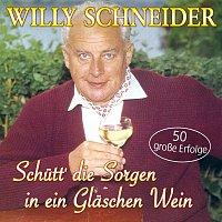Willy Schneider – Schutt' die Sorgen in ein Glaschen Wein