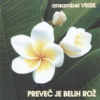 Ansambel Vrisk – Prevec je belih roz
