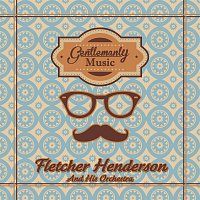 Fletcher Henderson, His Orchestra – Gentlemanly Music