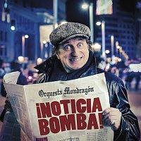 Orquesta Mondragón – ?Noticia bomba!