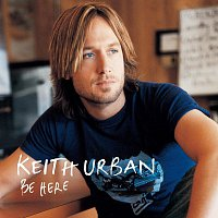 Keith Urban – Be Here