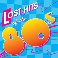 Různí interpreti – Lost Hits Of The 80's [All Original Artists & Versions]