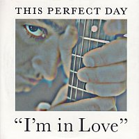 This Perfect Day – I'm In Love