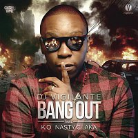 DJ Vigilante, K.O, Nasty C, AKA – Bang Out