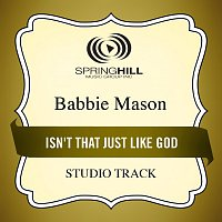 Babbie Mason – Isn't That Just Like God