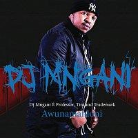 DJ Mngani, Professor, Tira, Trademark – Awunamahloni