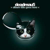 deadmau5 – > Album Title Goes Here <