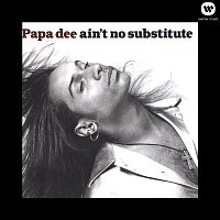 Papa Dee – Ain't No Substitute