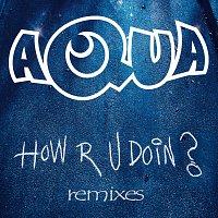 Aqua – How R U Doin? [Remixes]