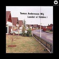 Tomas Andersson Wij – Landet vi foddes i