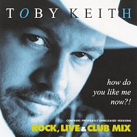 Toby Keith – How Do You Like Me Now?!