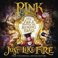"P!nk – Just Like Fire (From the Original Motion Picture ""Alice Through The Looking Glass"")"