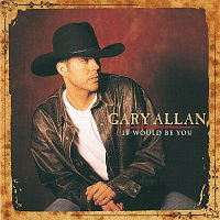 Gary Allan – It Would Be You