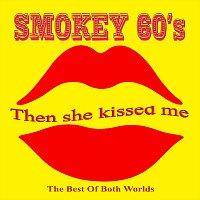 Smokey 60's – Then she kissed me