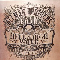 The Allman Brothers Band – Hell & High Water: The Best Of The Arista Years