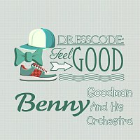Benny Goodman And His Orchestra – Dresscode: Feel Good