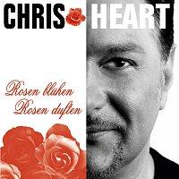 Chris Heart – Chris Heart Rosen bluhen Rosen duften