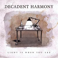 Decadent Harmony – Light Is When You Are