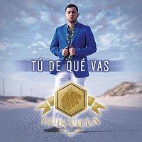 Luis Villa – Tú De Qué Vas