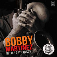 Bobby Martinez – Better Days To Come