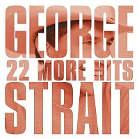 George Strait – 22 More Hits